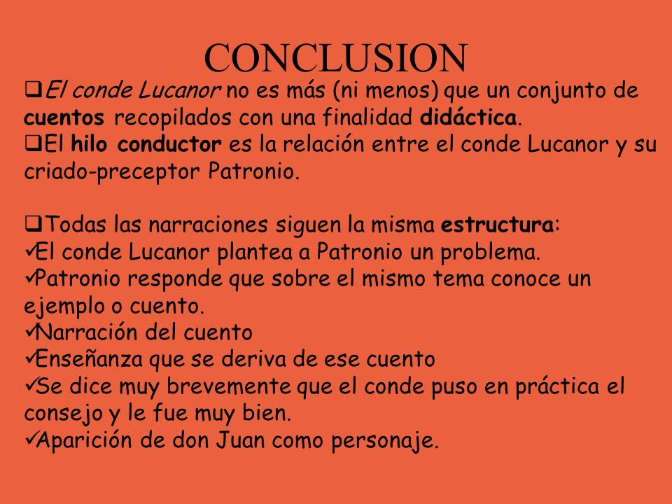 CONCLUSION El conde Lucanor no es más (ni menos) que un conjunto de cuentos recopilados con una finalidad didáctica. El hilo conductor es la relación