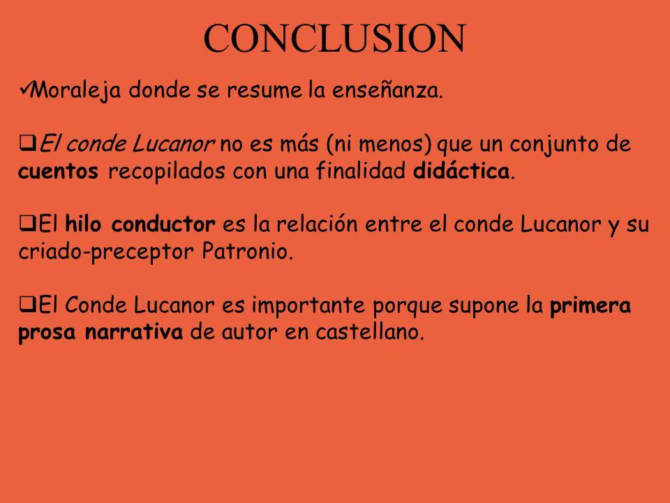 CONCLUSION Moraleja donde se resume la enseñanza. El conde Lucanor no es más (ni menos) que un conjunto de cuentos recopilados con una finalidad didác