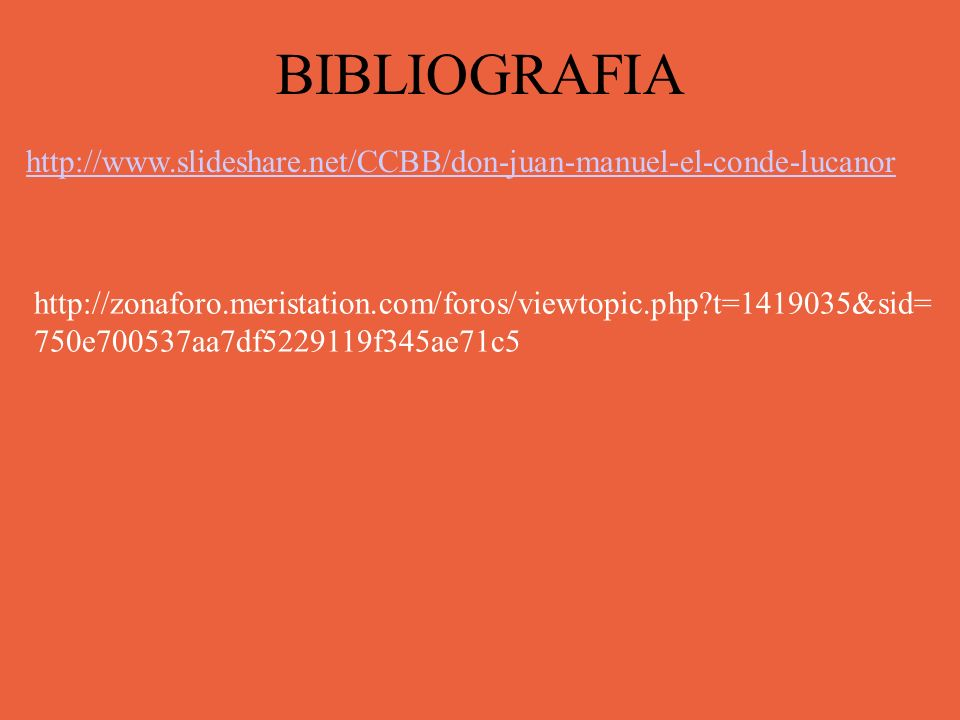 BIBLIOGRAFIA http://www.slideshare.net/CCBB/don-juan-manuel-el-conde-lucanor http://zonaforo.meristation.com/foros/viewtopic.php?t=1419035&sid= 750e70