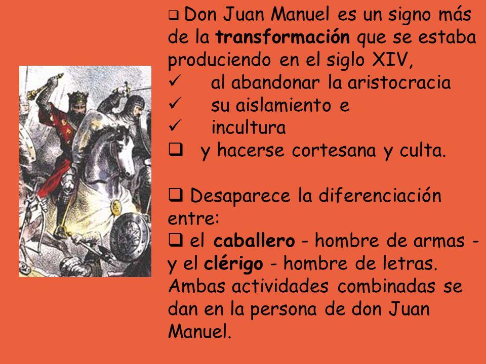Don Juan Manuel es un signo más de la transformación que se estaba produciendo en el siglo XIV, al abandonar la aristocracia su aislamiento e incultur