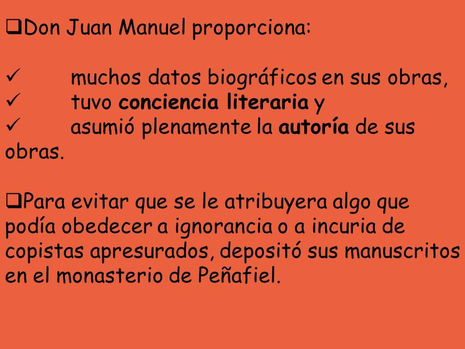 Don Juan Manuel proporciona: muchos datos biográficos en sus obras, tuvo conciencia literaria y asumió plenamente la autoría de sus obras. Para evitar