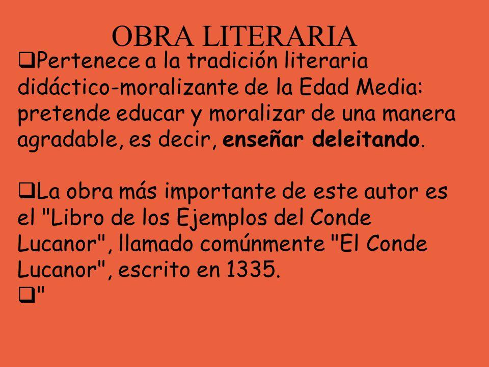 OBRA LITERARIA Pertenece a la tradición literaria didáctico-moralizante de la Edad Media: pretende educar y moralizar de una manera agradable, es deci