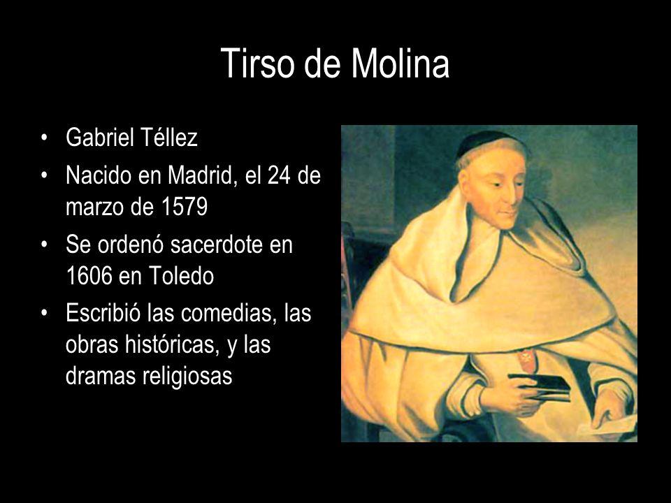Gabriel Téllez Nacido en Madrid, el 24 de marzo de 1579 Se ordenó sacerdote en 1606 en Toledo Escribió las comedias, las obras históricas, y las drama