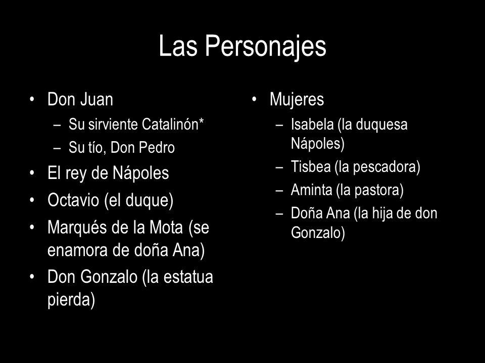 Las Personajes Don Juan –Su sirviente Catalinón* –Su tío, Don Pedro El rey de Nápoles Octavio (el duque) Marqués de la Mota (se enamora de doña Ana) D