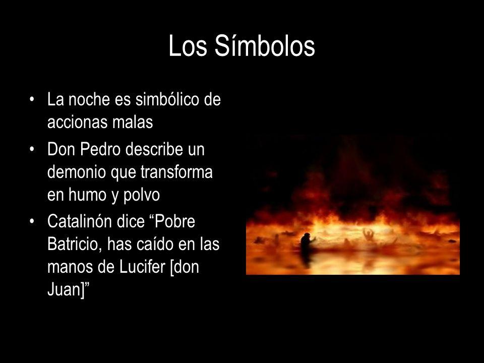 Los Símbolos La noche es simbólico de accionas malas Don Pedro describe un demonio que transforma en humo y polvo Catalinón dice Pobre Batricio, has c