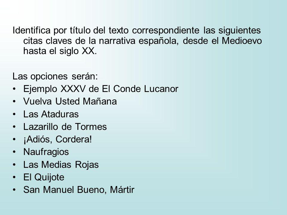 Identifica por título del texto correspondiente las siguientes citas claves de la narrativa española, desde el Medioevo hasta el siglo XX. Las opcione