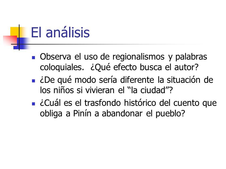 El análisis Observa el uso de regionalismos y palabras coloquiales. ¿Qué efecto busca el autor? ¿De qué modo sería diferente la situación de los niños