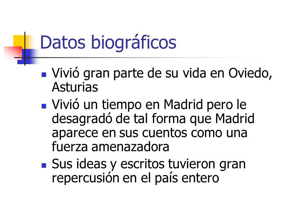 Datos biográficos Vivió gran parte de su vida en Oviedo, Asturias Vivió un tiempo en Madrid pero le desagradó de tal forma que Madrid aparece en sus c