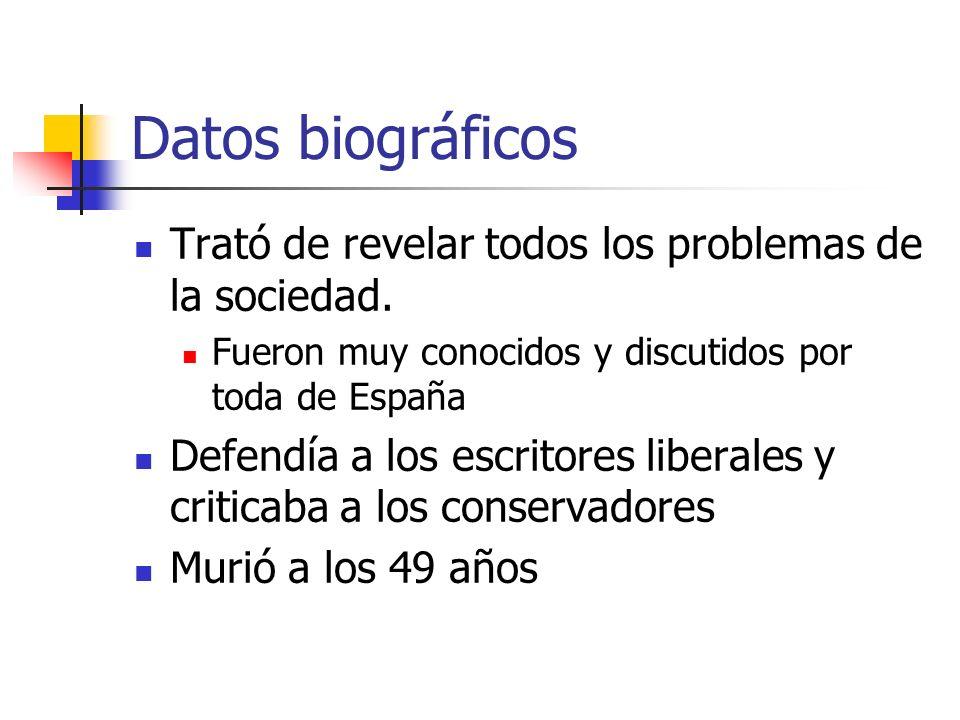Datos biográficos Trató de revelar todos los problemas de la sociedad. Fueron muy conocidos y discutidos por toda de España Defendía a los escritores