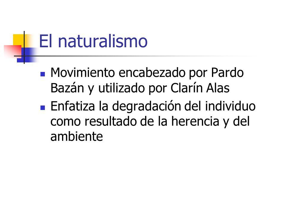 El naturalismo Movimiento encabezado por Pardo Bazán y utilizado por Clarín Alas Enfatiza la degradación del individuo como resultado de la herencia y