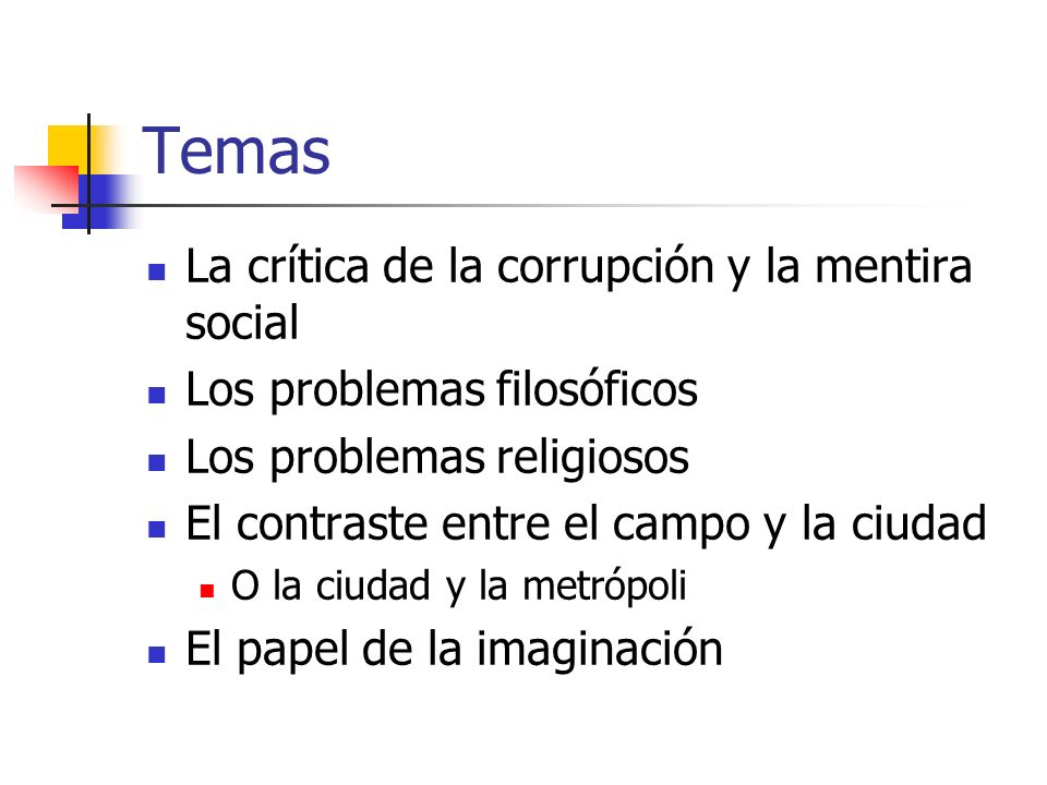 Temas La crítica de la corrupción y la mentira social Los problemas filosóficos Los problemas religiosos El contraste entre el campo y la ciudad O la