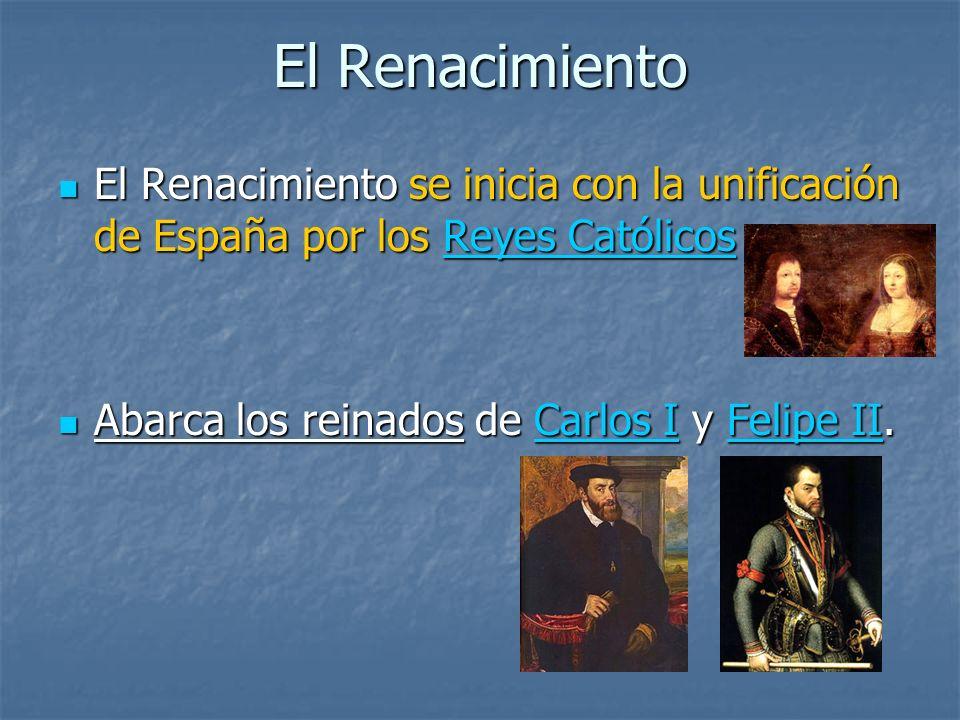 El Renacimiento El Renacimiento se inicia con la unificación de España por los Reyes Católicos El Renacimiento se inicia con la unificación de España