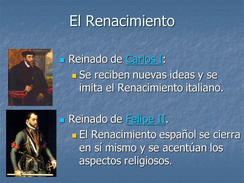 El Renacimiento Reinado de Carlos I: Reinado de Carlos I:Carlos ICarlos I Se reciben nuevas ideas y se imita el Renacimiento italiano. Se reciben nuev