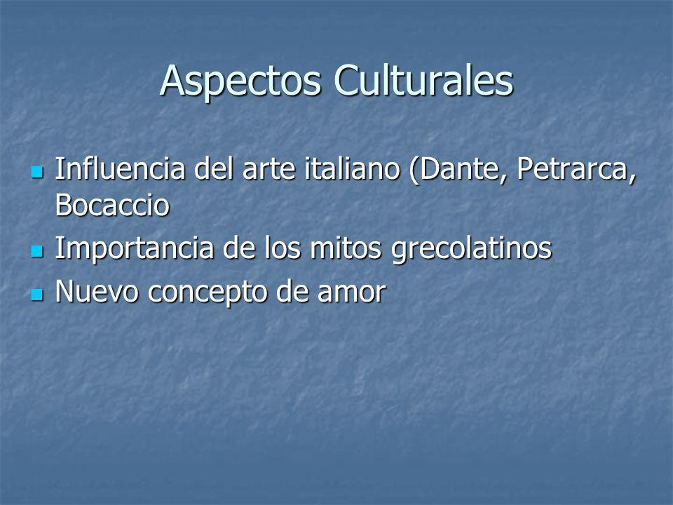 Aspectos Culturales Influencia del arte italiano (Dante, Petrarca, Bocaccio Influencia del arte italiano (Dante, Petrarca, Bocaccio Importancia de los