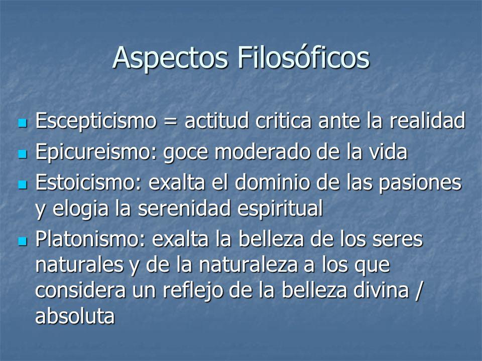 Aspectos Filosóficos Escepticismo = actitud critica ante la realidad Escepticismo = actitud critica ante la realidad Epicureismo: goce moderado de la