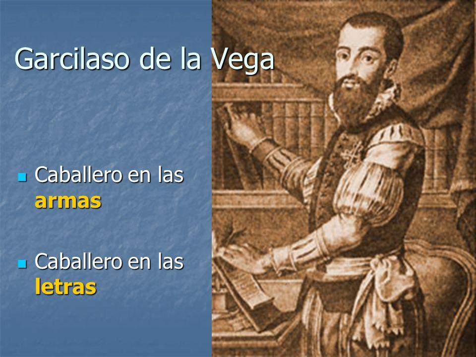 Caballero en las armas Caballero en las armas Caballero en las letras Caballero en las letras Garcilaso de la Vega