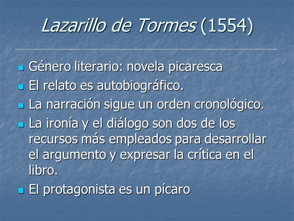 Lazarillo de Tormes (1554) Género literario: novela picaresca Género literario: novela picaresca El relato es autobiográfico. El relato es autobiográf