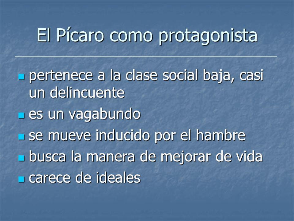 El Pícaro como protagonista pertenece a la clase social baja, casi un delincuente pertenece a la clase social baja, casi un delincuente es un vagabund