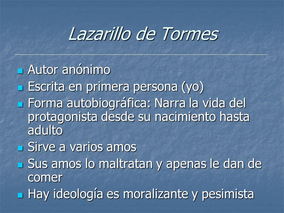 Lazarillo de Tormes Autor anónimo Autor anónimo Escrita en primera persona (yo) Escrita en primera persona (yo) Forma autobiográfica: Narra la vida de