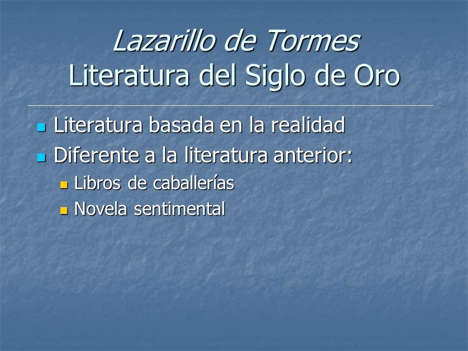 Lazarillo de Tormes Literatura del Siglo de Oro Literatura basada en la realidad Literatura basada en la realidad Diferente a la literatura anterior: