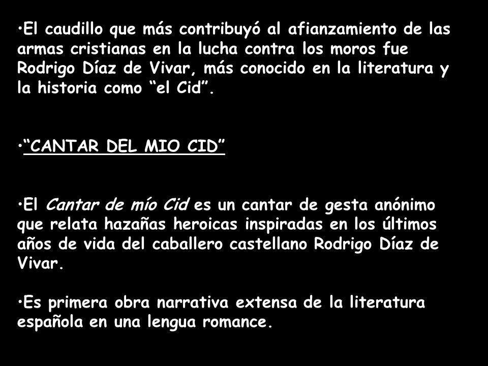 El caudillo que más contribuyó al afianzamiento de las armas cristianas en la lucha contra los moros fue Rodrigo Díaz de Vivar, más conocido en la lit