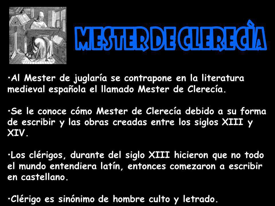 Al Mester de juglaría se contrapone en la literatura medieval española el llamado Mester de Clerecía. Se le conoce cómo Mester de Clerecía debido a su