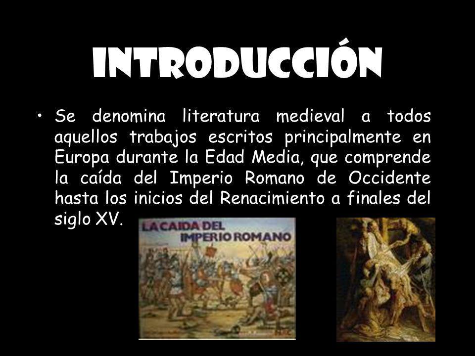 Introducción Se denomina literatura medieval a todos aquellos trabajos escritos principalmente en Europa durante la Edad Media, que comprende la caída