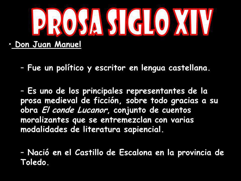 Don Juan Manuel – Fue un político y escritor en lengua castellana. – Es uno de los principales representantes de la prosa medieval de ficción, sobre t