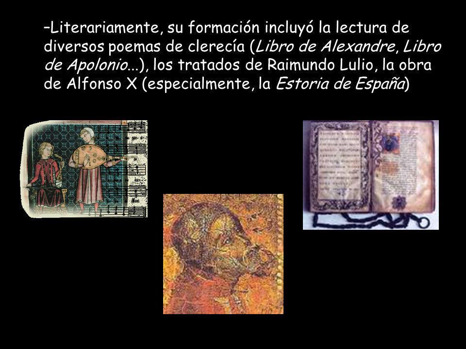 – –Literariamente, su formación incluyó la lectura de diversos poemas de clerecía (Libro de Alexandre, Libro de Apolonio...), los tratados de Raimundo