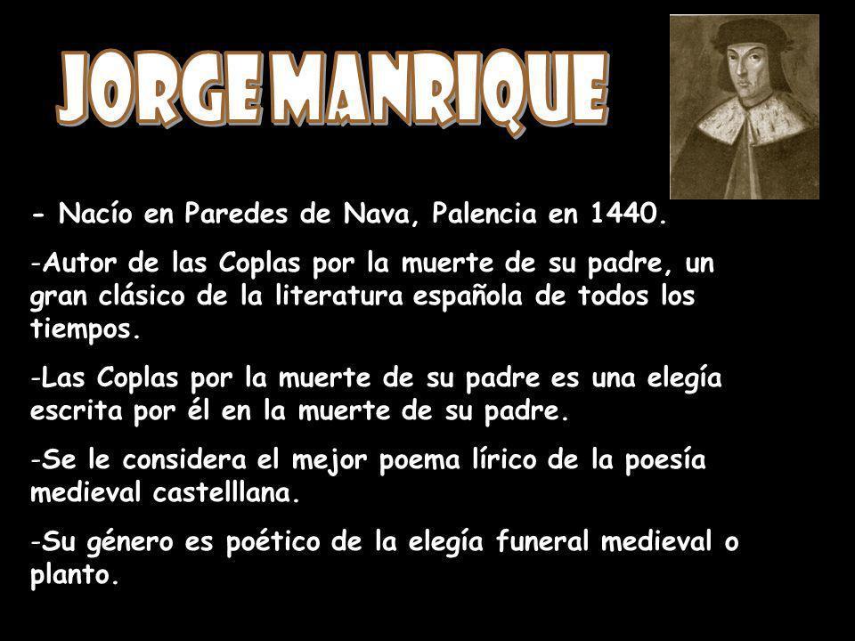 - Nacío en Paredes de Nava, Palencia en 1440. - -Autor de las Coplas por la muerte de su padre, un gran clásico de la literatura española de todos los