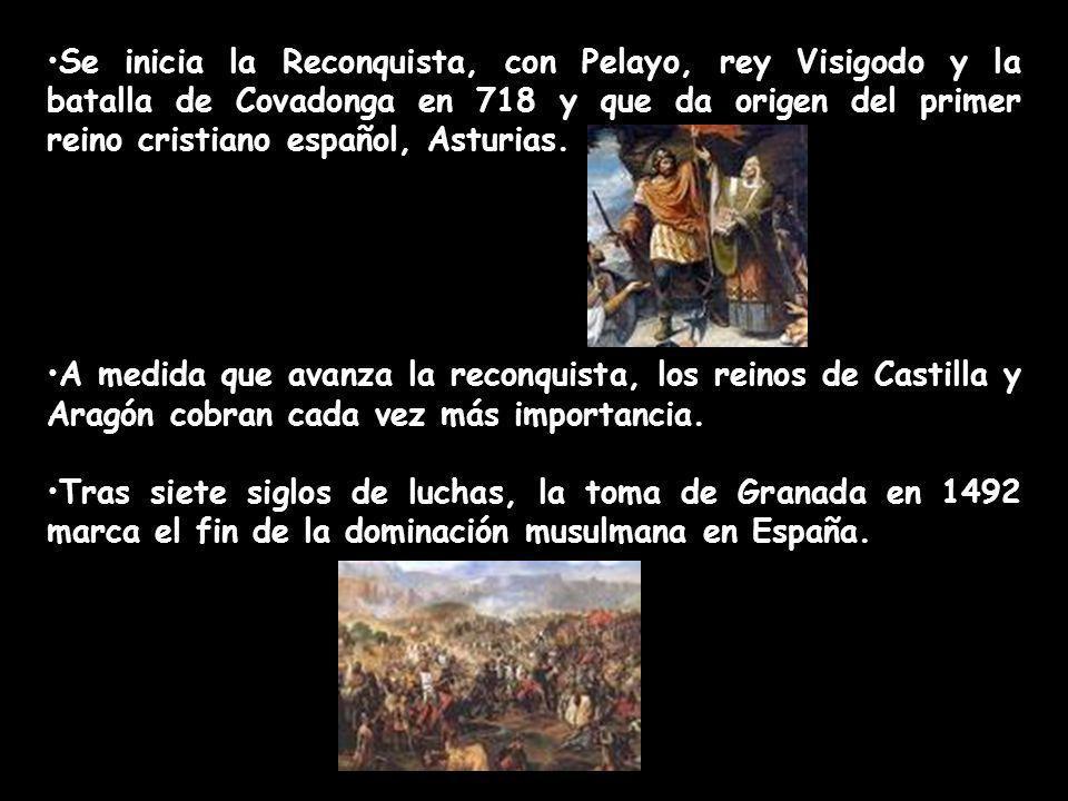 Se inicia la Reconquista, con Pelayo, rey Visigodo y la batalla de Covadonga en 718 y que da origen del primer reino cristiano español, Asturias. A me