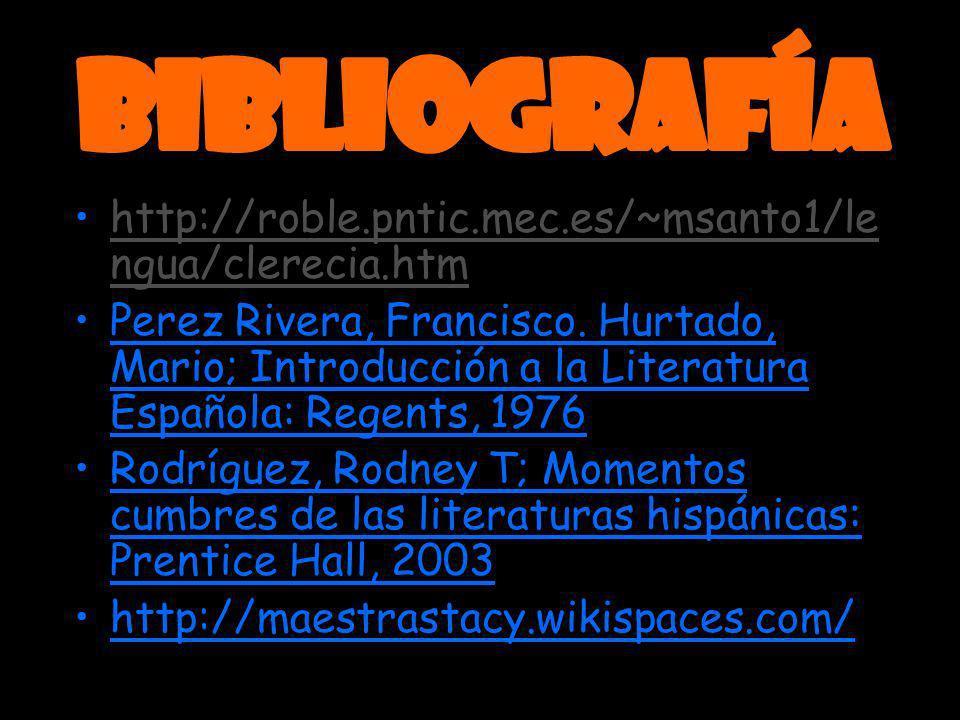 http://roble.pntic.mec.es/~msanto1/le ngua/clerecia.htmhttp://roble.pntic.mec.es/~msanto1/le ngua/clerecia.htm Perez Rivera, Francisco. Hurtado, Mario
