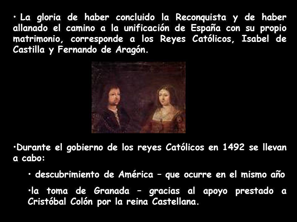 La gloria de haber concluido la Reconquista y de haber allanado el camino a la unificación de España con su propio matrimonio, corresponde a los Reyes