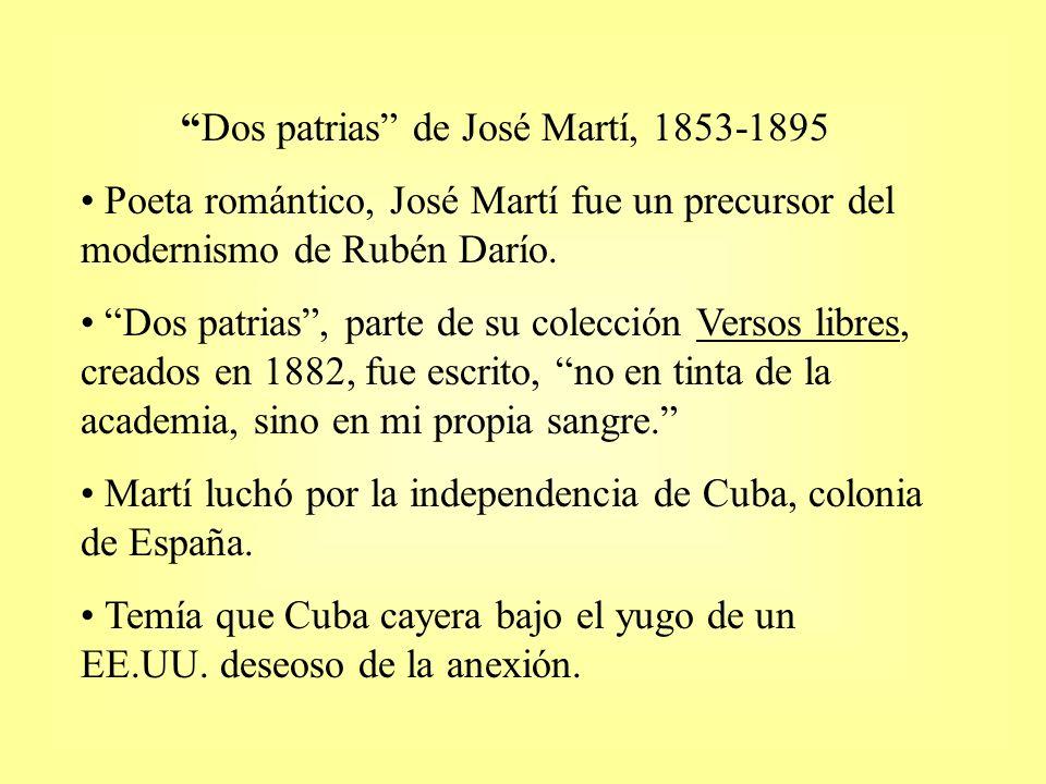 Dos patrias de José Martí, 1853-1895 Poeta romántico, José Martí fue un precursor del modernismo de Rubén Darío. Dos patrias, parte de su colección Ve