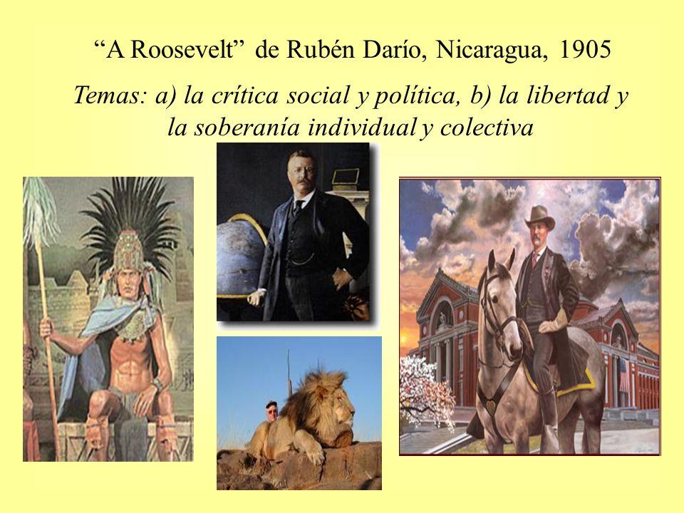 A Roosevelt de Rubén Darío, Nicaragua, 1905 Temas: a) la crítica social y política, b) la libertad y la soberanía individual y colectiva