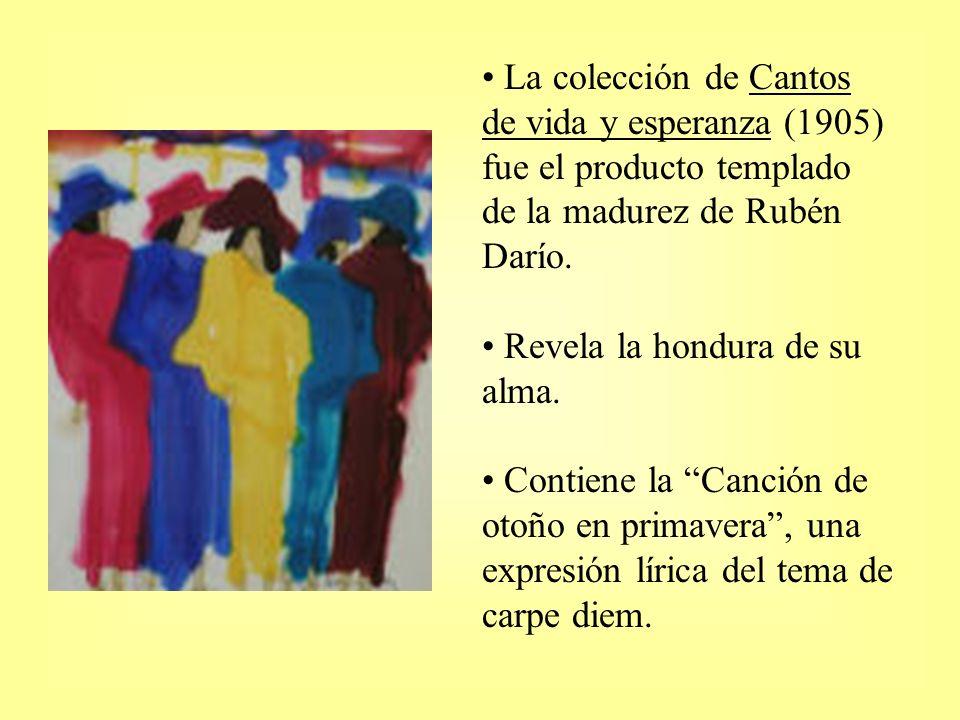 Canción de otoño en primavera de Rubén Darío, Nicaragua, 1905 Temas: a) carpe diem – el tiempo y sus mudanzas, b) ganar y perder en el juego del amor; la pasión entre el hombre y la mujer