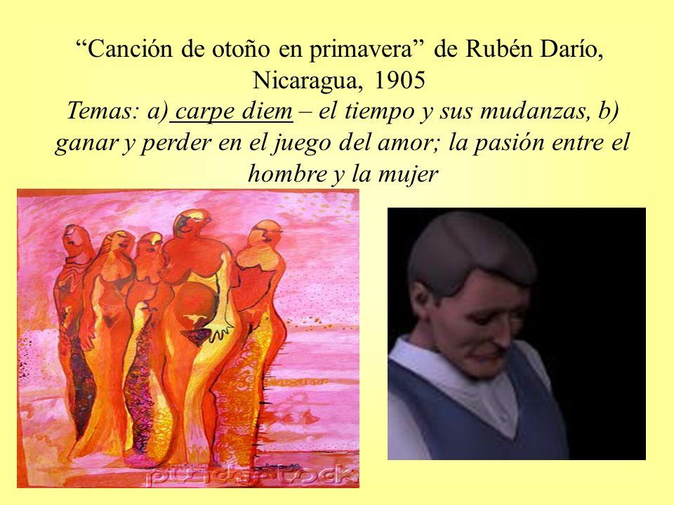 Canción de otoño en primavera de Rubén Darío, Nicaragua, 1905 Temas: a) carpe diem – el tiempo y sus mudanzas, b) ganar y perder en el juego del amor;