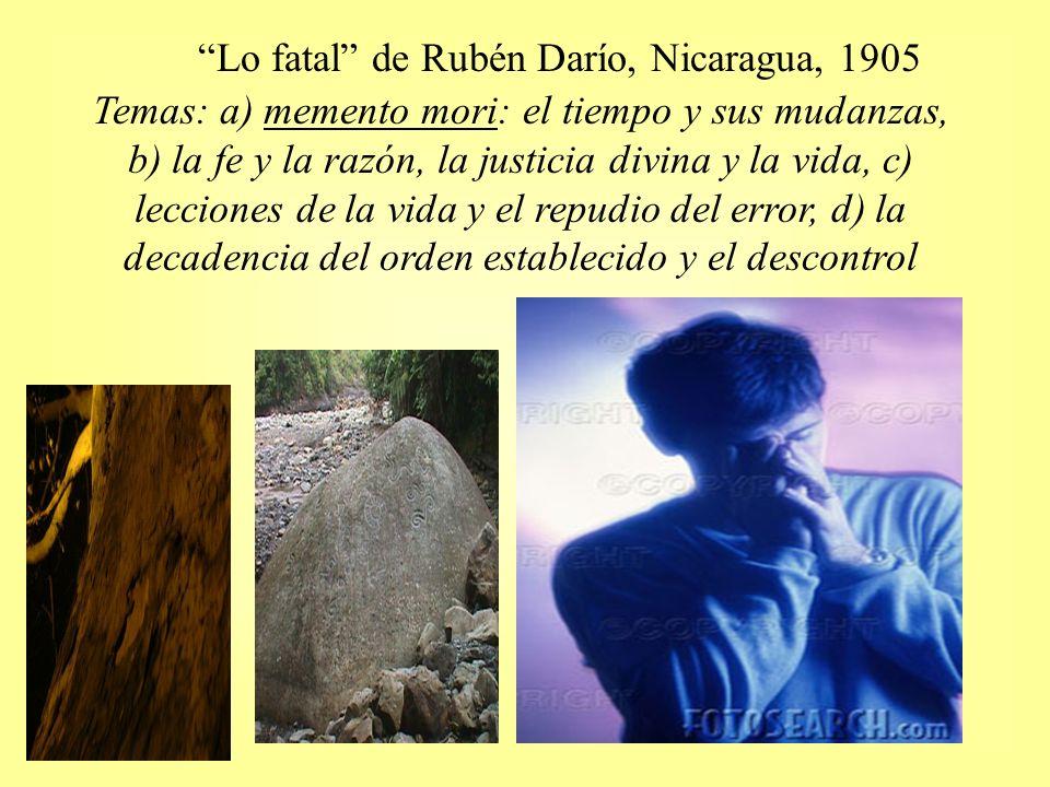 Lo fatal de Rubén Darío, Nicaragua, 1905 Temas: a) memento mori: el tiempo y sus mudanzas, b) la fe y la razón, la justicia divina y la vida, c) lecci