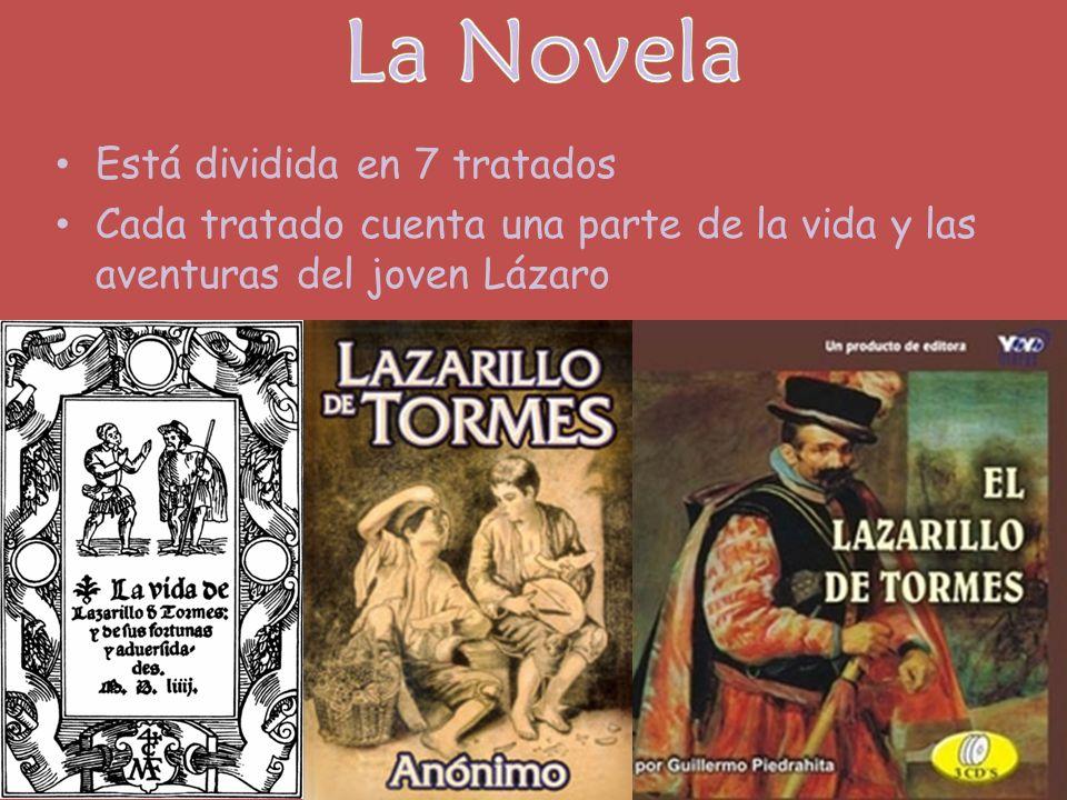 Está dividida en 7 tratados Cada tratado cuenta una parte de la vida y las aventuras del joven Lázaro
