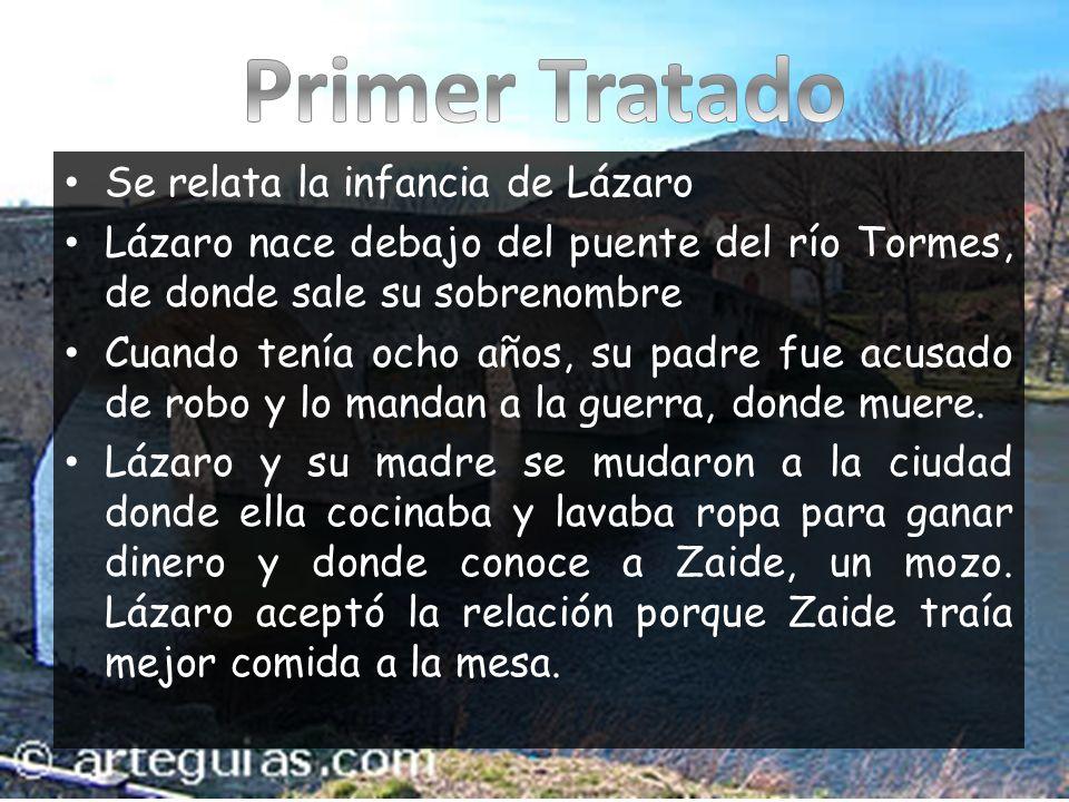 Se relata la infancia de Lázaro Lázaro nace debajo del puente del río Tormes, de donde sale su sobrenombre Cuando tenía ocho años, su padre fue acusad