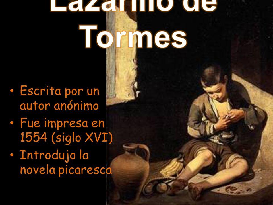 Escrita por un autor anónimo Fue impresa en 1554 (siglo XVI) Introdujo la novela picaresca
