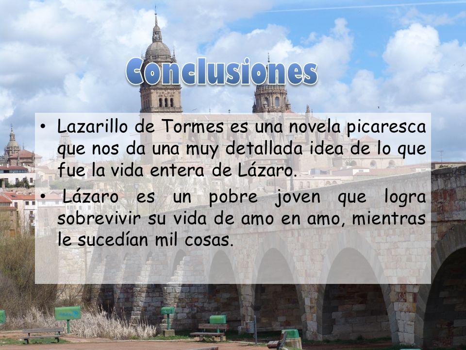 Lazarillo de Tormes es una novela picaresca que nos da una muy detallada idea de lo que fue la vida entera de Lázaro. Lázaro es un pobre joven que log