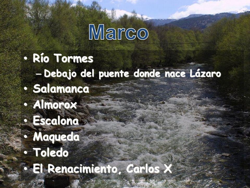 Río Tormes Río Tormes – Debajo del puente donde nace Lázaro Salamanca Salamanca Almorox Almorox Escalona Escalona Maqueda Maqueda Toledo Toledo El Ren