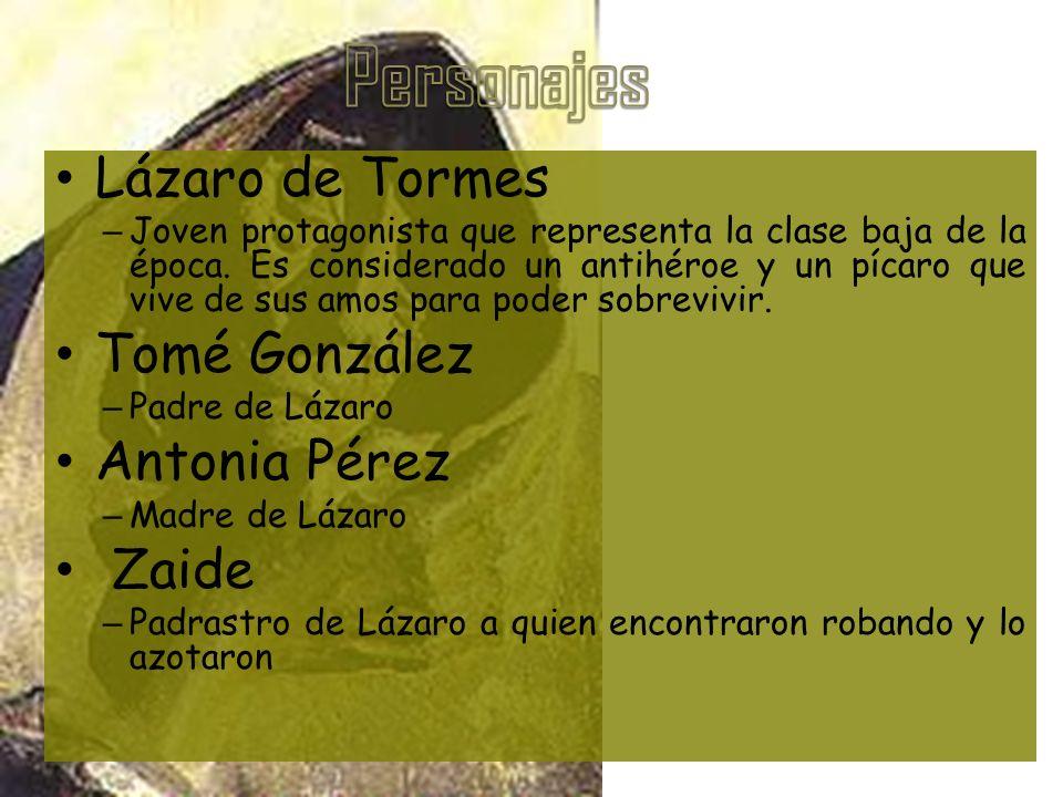 Lázaro de Tormes – Joven protagonista que representa la clase baja de la época. Es considerado un antihéroe y un pícaro que vive de sus amos para pode