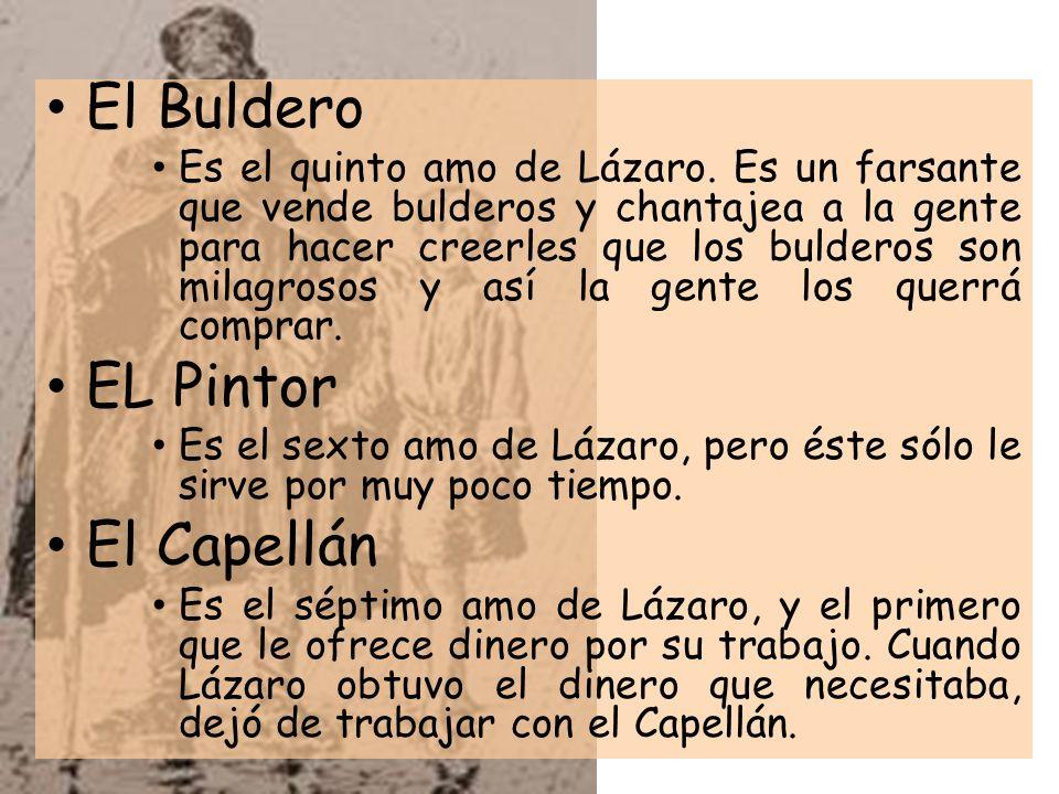 El Buldero Es el quinto amo de Lázaro. Es un farsante que vende bulderos y chantajea a la gente para hacer creerles que los bulderos son milagrosos y
