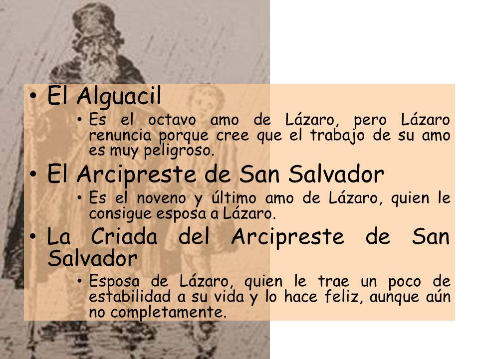 El Alguacil Es el octavo amo de Lázaro, pero Lázaro renuncia porque cree que el trabajo de su amo es muy peligroso. El Arcipreste de San Salvador Es e