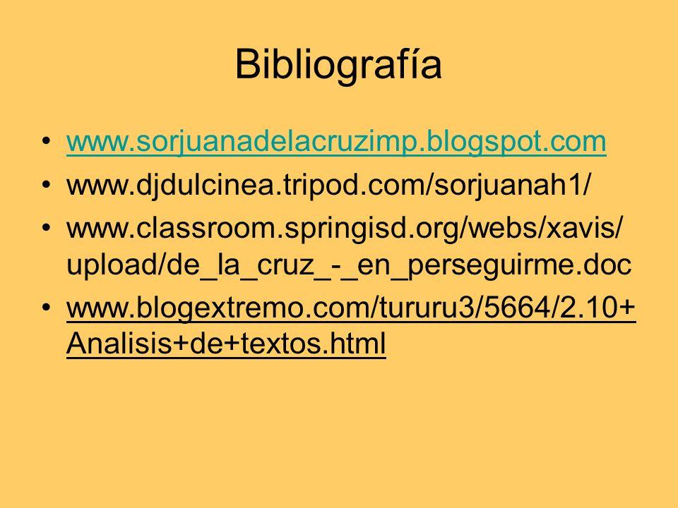 Bibliografía www.sorjuanadelacruzimp.blogspot.com www.djdulcinea.tripod.com/sorjuanah1/ www.classroom.springisd.org/webs/xavis/ upload/de_la_cruz_-_en
