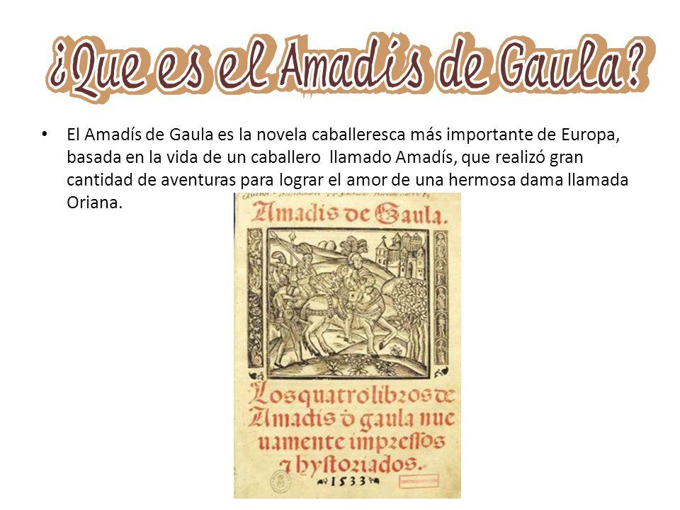 El Amadís de Gaula es la novela caballeresca más importante de Europa, basada en la vida de un caballero llamado Amadís, que realizó gran cantidad de