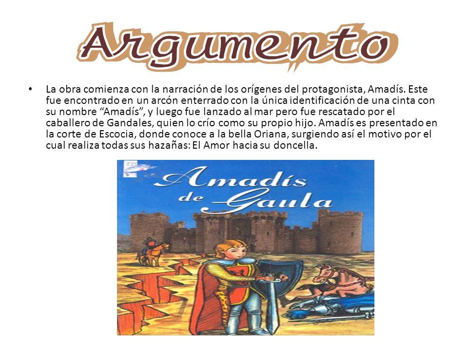 La obra comienza con la narración de los orígenes del protagonista, Amadís. Este fue encontrado en un arcón enterrado con la única identificación de u