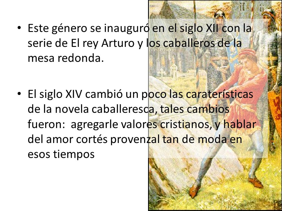 Este género se inauguró en el siglo XII con la serie de El rey Arturo y los caballeros de la mesa redonda. El siglo XIV cambió un poco las caraterísti